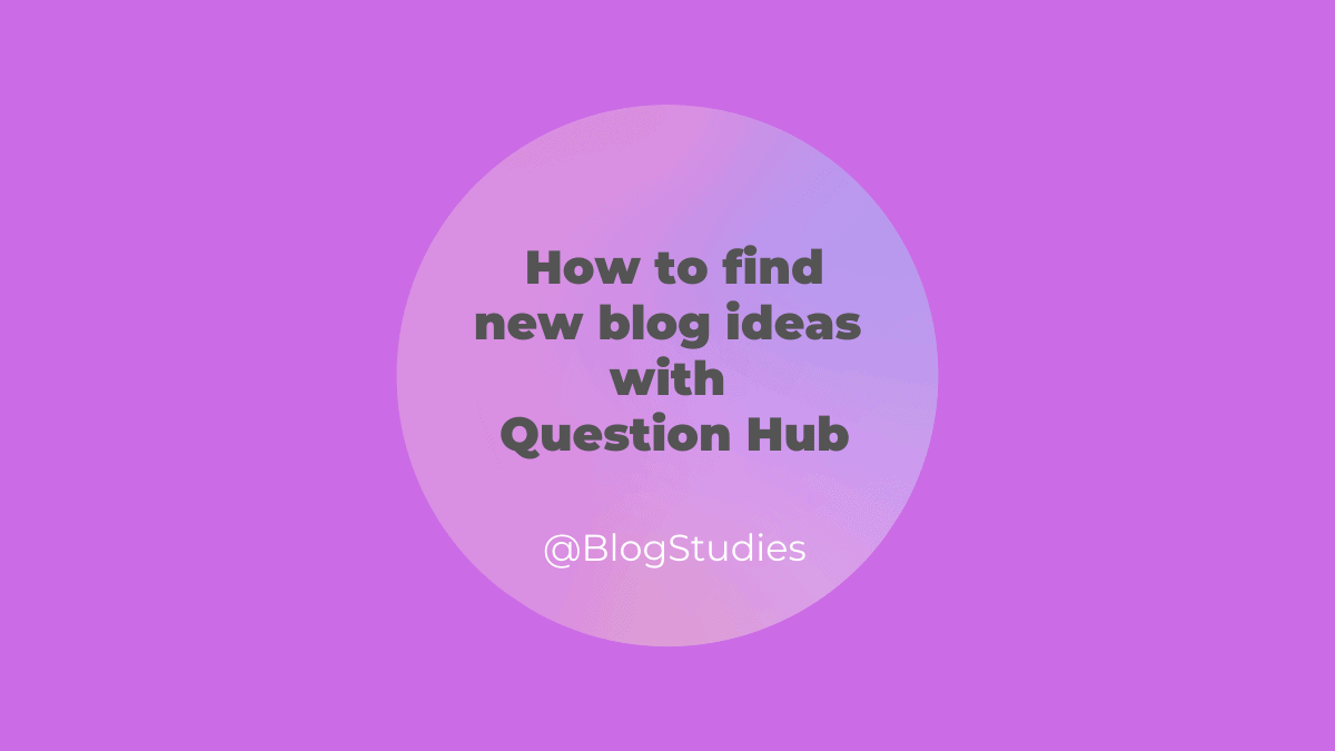 Find new blog ideas with Question Hub